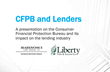 CFPB and Lenders A presentation on the Consumer Financial Protection Bureau and its impact on the lending industry