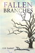 "E. B. Naddaff's New Book ""Fallen Branches"" is an Enticing Look into the Life of a Promising Young English Woman during the Early 1800's, Forced to Marry Her Very Nemesis."