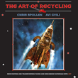 Boulevard Books Announces the Publication of THE ART OF RECYCLING: Reinventing and Transforming Found and Discarded Materials into Art by Chris Spollen & Avi Gvili.