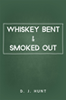 "D.J. Hunt's New Book ""Whiskey Bent & Smoked Out"" is a Fast-paced Portrait of Conflict Between Youth and Responsibility"
