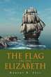 "Robert Sell's New Book ""The Flag on the Elizabeth"" Is the Exciting Continuation of Shipwrecked Royce Satterlee's Story, Which Began in ""Sign of the Bear Paw"""