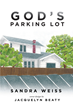 """Sandra Weiss's New Book """"God's Parking Lot"""" Is a Case of Curiosity Being Truly Dangerous after a Woman Witnesses Something in a Church Parking Lot that Changes her Life"""