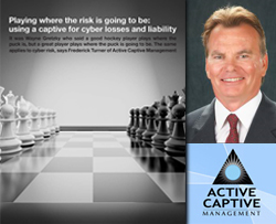 "Captive Insurance Times ""Playing Where the Risk is Going to Be: Using a Captive for Cyber Losses and Liability"" Page 24 and Frederick E. Turner of Active Captive Management"