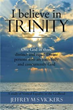 Jeffrey M S Vickers releases 'I believe in Trinity'