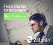 From Slacker to Innovator -  Be a Trailblazer with Zillable