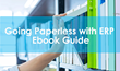 Ebook Shares Tips and Best Practices for Going Paperless with Enterprise Resource Planning (ERP).