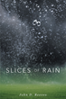 "John Reeves's New Book ""Slices of Rain"" is a Creepy Compilation of Sinister Short Stories Guaranteed to Intrigue and Entertain even the Most Discerning of Horror Readers"