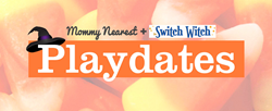 Mommy Nearest and Switch Witch Playdates