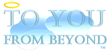 To You From Beyond Launches Services for Those Nearing the End of Life