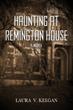 Mystery, Suspense and the Supernatural Highlight Laura V. Keegan's Debut Novel 'Haunting at Remington House'
