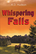 "K.D. Hudson's New Book ""Whispering Falls"" is an Engrossing Work of Realistic Fiction"