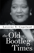 "Laverne Copeland's New Book ""The Old Bootleg Times"" is an Insightful Glimpse into the 1950's and a Questionable Family Business of Selling ""the Old Corn Whisky"" to Get By"