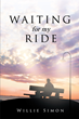 "Willie Simon's New Book ""Waiting for My Ride"" is a Lively and Inspiring Autobiographical Work"