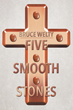 "Bruce Welty's New Book ""Five Smooth Stones"" is an Inspirational Story of Reverence and Devotion to God"