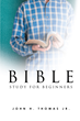 """John Thomas's New Book """"Bible Study for Beginners"""" is a Real and Usable Bible Study Guide for Anyone who is Lost or Overwhelmed by the Good Book."""