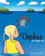 "Mary Anna Rust's New Book ""Daphne the Dolphin Girl"" is a Creatively Crafted and Vividly Illustrated Journey Into the Imagination."