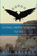 "Gus Bryant's New Book ""Flying Above Visions To See"" is a Powerful and Telling Collection of Poetry."