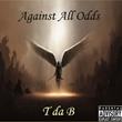 """Denver Recording Artist T da B Releases New Mixtape """"Against All Odds"""""""