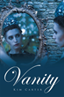 """Kim Carter's New Book """"Vanity"""" Is the Intriguing Story of a Young Woman Torn between Doing What Is Right and Her Overwhelming Desire To Be the Fairest One of All"""