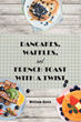 "William Davis's New Book ""Pancakes, Waffles and French Toast With a Twist"" Is a Fun, Original and Entertaining Cook Book"