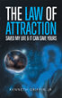 "Kenneth Griffin Jr's New Book ""The Law of Attraction Saved My Life & It Can Save Yours"" is a Profound New Look at the Universal Law of Attraction"
