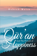 "Habeeb Malik's New Book ""The Qur'an And The Pursuit of Happiness"" is a Wonderful Work of Faith and Devotion"