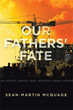 Author Sean Martin McQuade Releases 'Our Fathers' Fate'