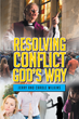 "Jerry and Carole Wilkins's New Book ""Resolving Conflict God's Way"" is an Insightful Guide to Settling Disputes in a Devout and Dignified Manner."