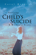 "Carol Hoskins's New Book ""Surviving your Child's Suicide: A Mother's Story"" is an Emotional Work about Finding Peace and Light During a Tragic Time."