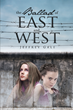 """Jeffrey Gale's New Book """"The Ballad of East and West"""" is a Telling Story of Love and Religion Set During the Cold War."""