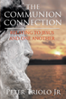 """Peter Triolo Jr.'s New Book """"The Communion Connection: Relating to Jesus and One Another"""" is a Brilliantly Crafted Work of Spiritual Theory."""