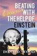 Donald Wood Releases 'Beating Cancer with the Help of Einstein'