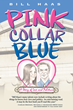 Politician Gets It Right as Yale Harvard Elected Official, Candidate for US Senate, Bill Haas, Releases Debut Novel, Pink Collar Blue: A Story of Love and Politics