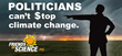 "Politicians Can't $top Climate Change Says New Friends of Science Bi-lingual Ottawa Billboard Campaign on Release of French Version of ""Clear the Air in Paris"""