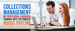 Collections Management by Professional Advantage Combines with the Power of Nodus PayLink