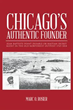 Marc O. Rosier reveals 'Chicago's Authentic Founder'