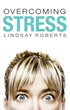 'Overcoming Stress' by Lindsay Roberts Gives Practical Advice on a Common Problem Today—Dealing with Stress