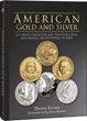 "Q. David Bowers calls 'American Gold and Silver' ""exciting, informative, and in the annals of numismatic research unique."""
