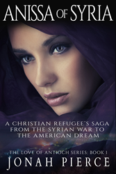 """Anissa of Syria"" -- A Christian Refugee's Saga from the Syrian War to the American Dream (The Love of Antioch Book 1) (book cover)"