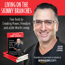 Living on the Skinny Branches: Five Tools to Creating Power, Freedom and a Life Worth Living