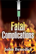 Fatal Complications, a New Medical Thriller by Author John Benedict, Is Released in Hardcover Today from Oceanview Publishing