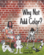 "Emma Ruth's New Book ""Why Not Add Color"" is a Creatively Crafted and Rhythmically Illustrated Journey into the Art of Poetry."