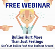 Webinar - Bullies Hurt More than Just Feelings: Don't Let Bullies Push Your Business Around