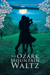 """Fern Croley Jones's New Book """"An Ozark Mountain Waltz"""" is a True Story about Living through the Great Depression and the Wealth of Mountain Living"""