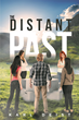 "Karl Deist's New Book ""The Distant Past"" is a Creatively Crafted and Vividly Illustrated Journey into the Imagination"