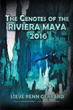 "Steve Penn Gerrard's new book ""The Cenotes of the Riviera Maya 2016"" is a creatively crafted and vividly illustrated journey into the world of cave exploring."