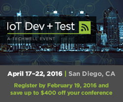 The Inaugural IoT Dev + Test conference will take place April 17–22, 2016