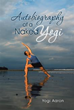 Yogi Aaron Leads Self-Empowered Life, Provides Life Lessons for Others to Follow Pursuit in His Debut Memoir