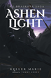 "Keller Marie's New Book ""Ashen Light"" is a Creatively Crafted and Vividly Illustrated Journey into a World of Fantasy"