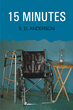 "S. D. Anderson's New Book ""15 Minutes"" is an Autobiographical Account of One Family's Frustration and Determination Dealing with Multiple Sclerosis."